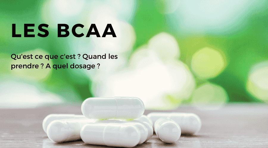 Les BCAA : qu'est ce que c'est, comment les prendre, à quel dosage ?